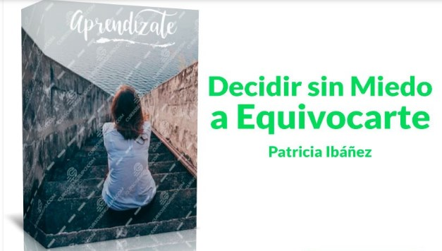 Decidir sin miedo a equivocarse – Patricia Ibañez